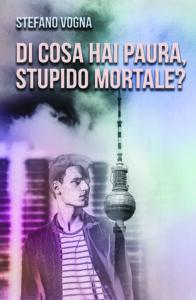 Di cosa hai paura, stupido mortale?